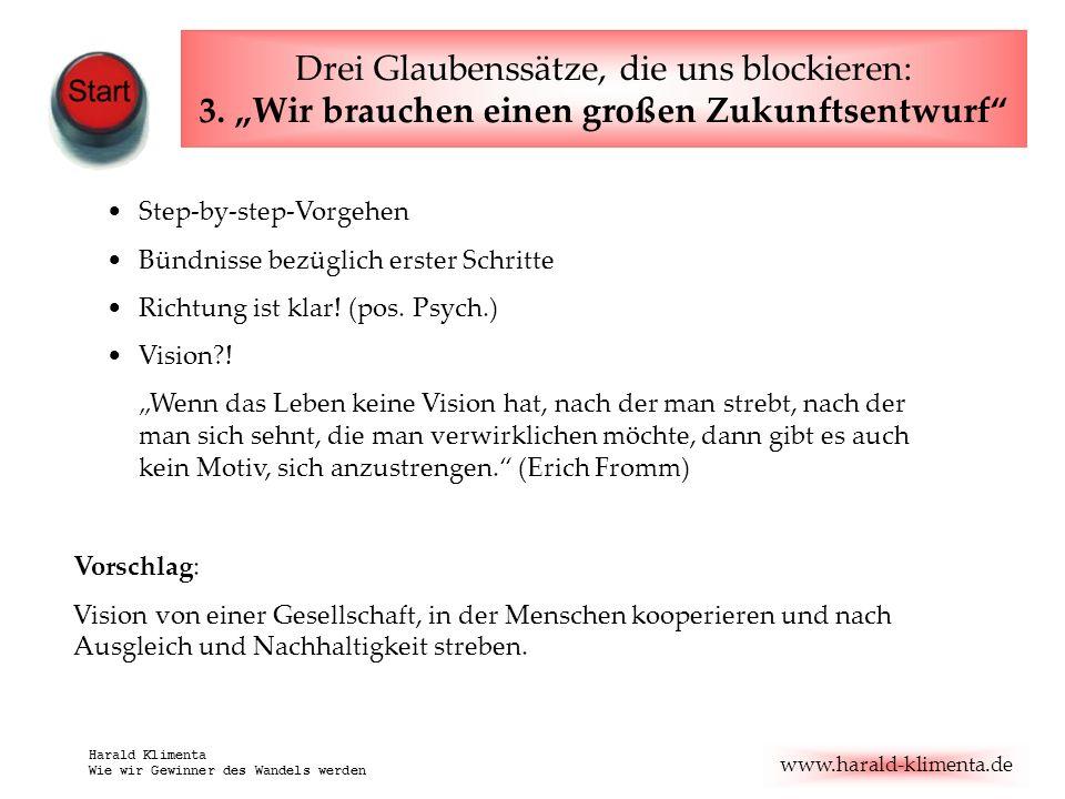www.harald-klimenta.de Harald Klimenta Wie wir Gewinner des Wandels werden Drei Glaubenssätze, die uns blockieren: 3. Wir brauchen einen großen Zukunf