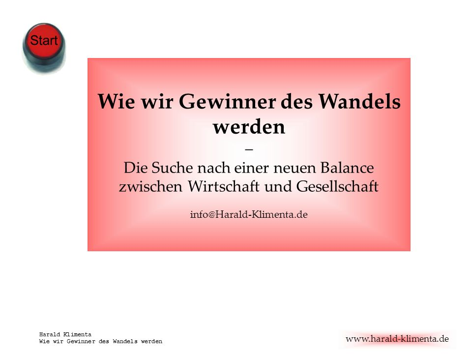 www.harald-klimenta.de Harald Klimenta Wie wir Gewinner des Wandels werden Inhalt 1.Drei Glaubenssätze, die uns blockieren 2.Längst auf dem Weg?.