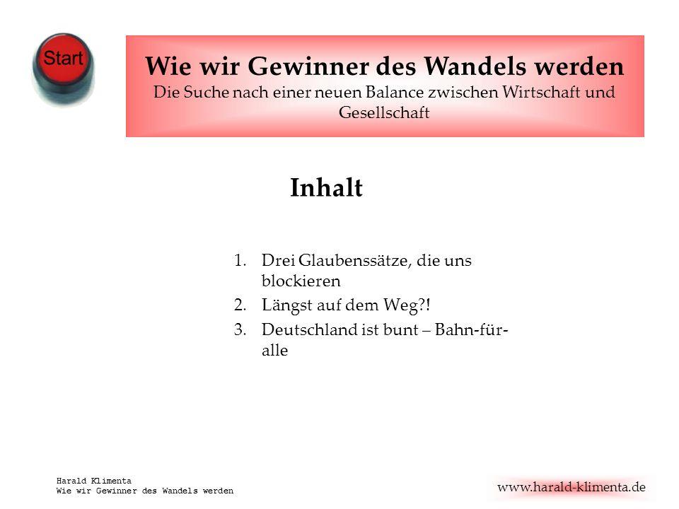 www.harald-klimenta.de Harald Klimenta Wie wir Gewinner des Wandels werden Inhalt 1.Drei Glaubenssätze, die uns blockieren 2.Längst auf dem Weg?! 3.De