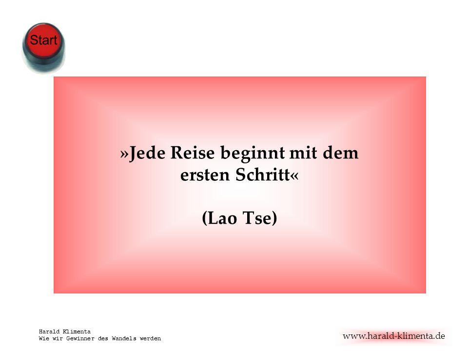 www.harald-klimenta.de Harald Klimenta Wie wir Gewinner des Wandels werden »Jede Reise beginnt mit dem ersten Schritt« (Lao Tse)