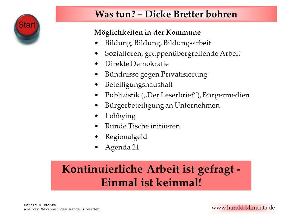 www.harald-klimenta.de Harald Klimenta Wie wir Gewinner des Wandels werden Was tun? – Dicke Bretter bohren Möglichkeiten in der Kommune Bildung, Bildu