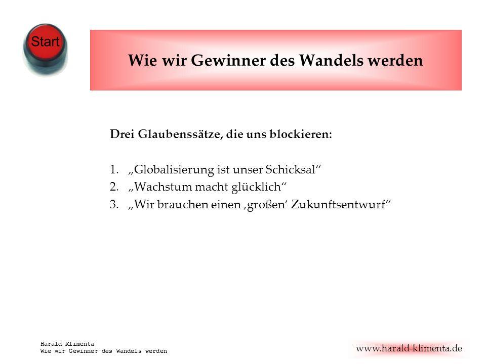 www.harald-klimenta.de Harald Klimenta Wie wir Gewinner des Wandels werden Drei Glaubenssätze, die uns blockieren: 1.Globalisierung ist unser Schicksa