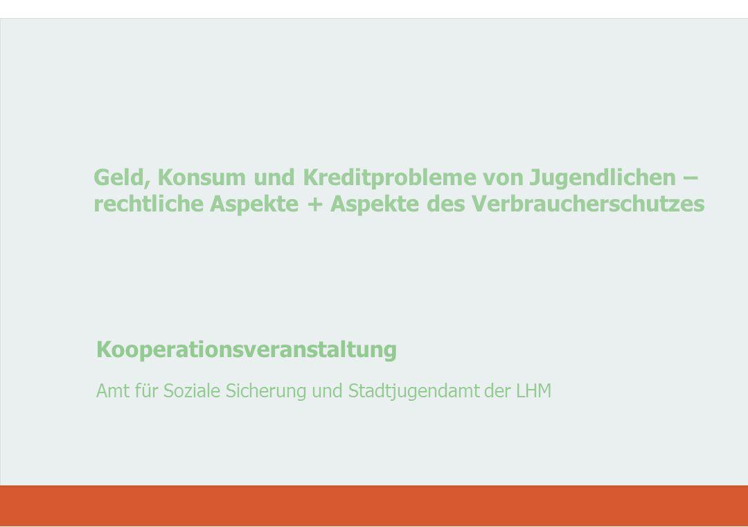Geld, Konsum und Kreditprobleme von Jugendlichen – rechtliche Aspekte + Aspekte des Verbraucherschutzes Kooperationsveranstaltung Amt für Soziale Sich