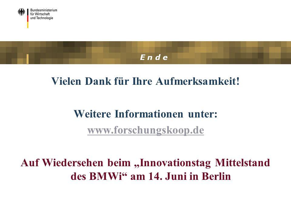 E n d e Vielen Dank für Ihre Aufmerksamkeit! Weitere Informationen unter: www.forschungskoop.de Auf Wiedersehen beim Innovationstag Mittelstand des BM