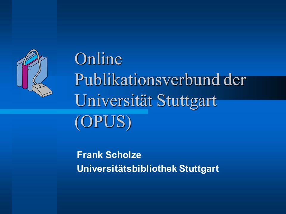 Online Publikationsverbund der Universität Stuttgart (OPUS) Frank Scholze Universitätsbibliothek Stuttgart
