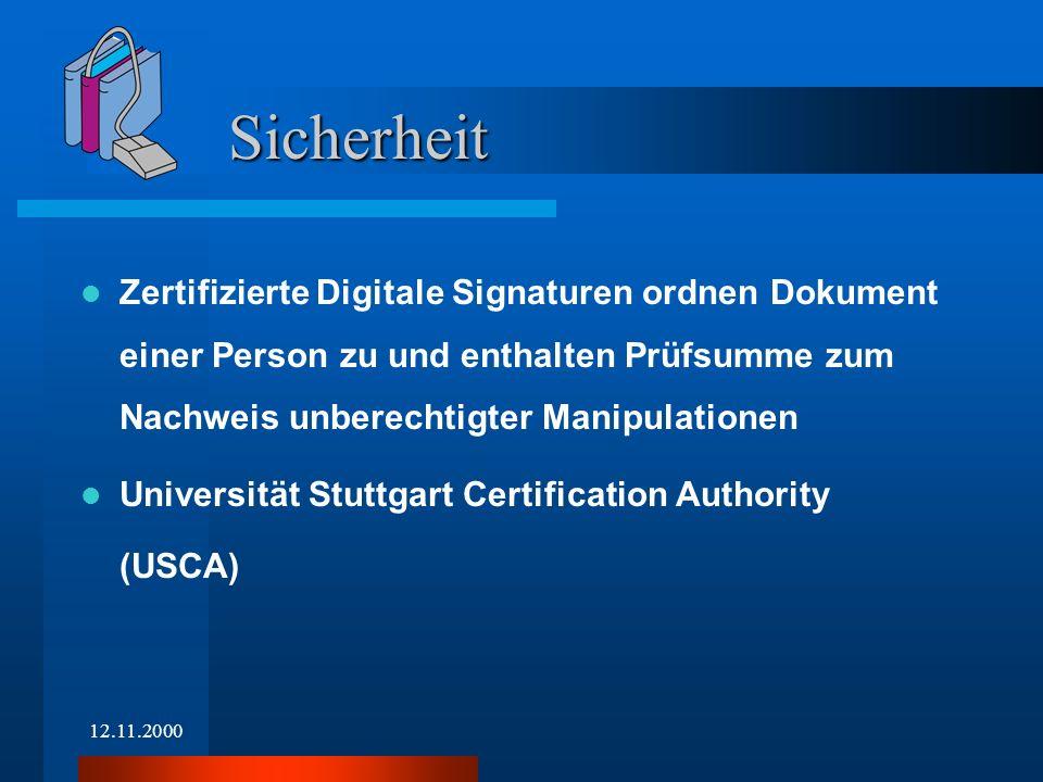 12.11.2000 Zertifizierte Digitale Signaturen ordnen Dokument einer Person zu und enthalten Prüfsumme zum Nachweis unberechtigter Manipulationen Universität Stuttgart Certification Authority (USCA) Sicherheit