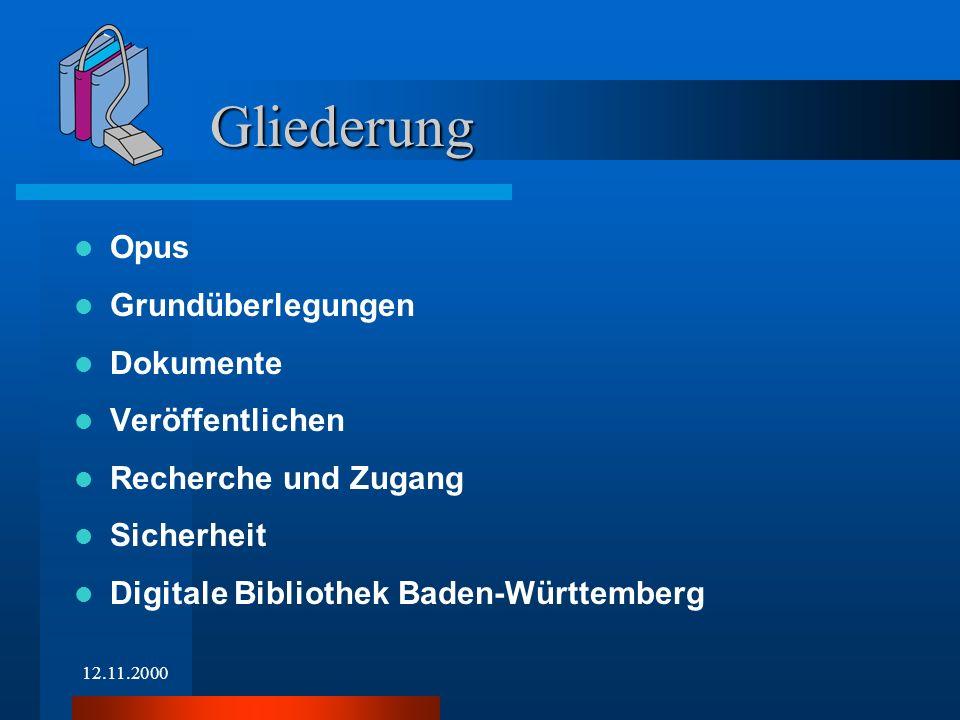 12.11.2000 Opus Grundüberlegungen Dokumente Veröffentlichen Recherche und Zugang Sicherheit Digitale Bibliothek Baden-Württemberg Gliederung