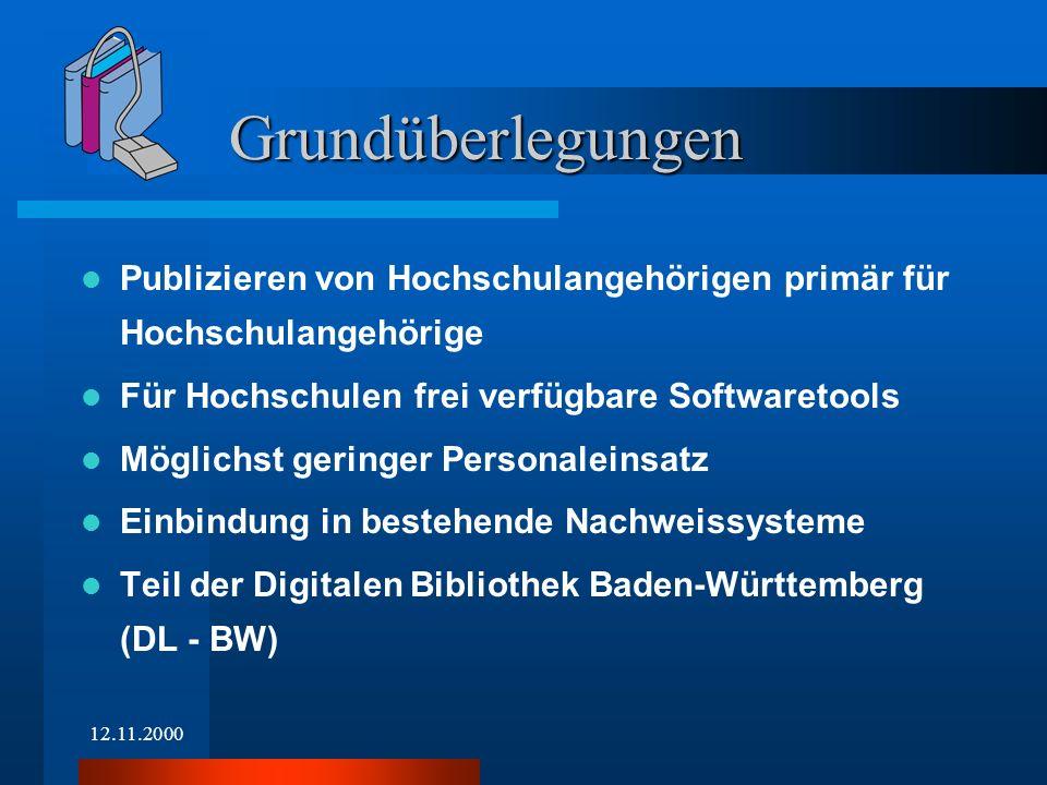 12.11.2000 Publizieren von Hochschulangehörigen primär für Hochschulangehörige Für Hochschulen frei verfügbare Softwaretools Möglichst geringer Person