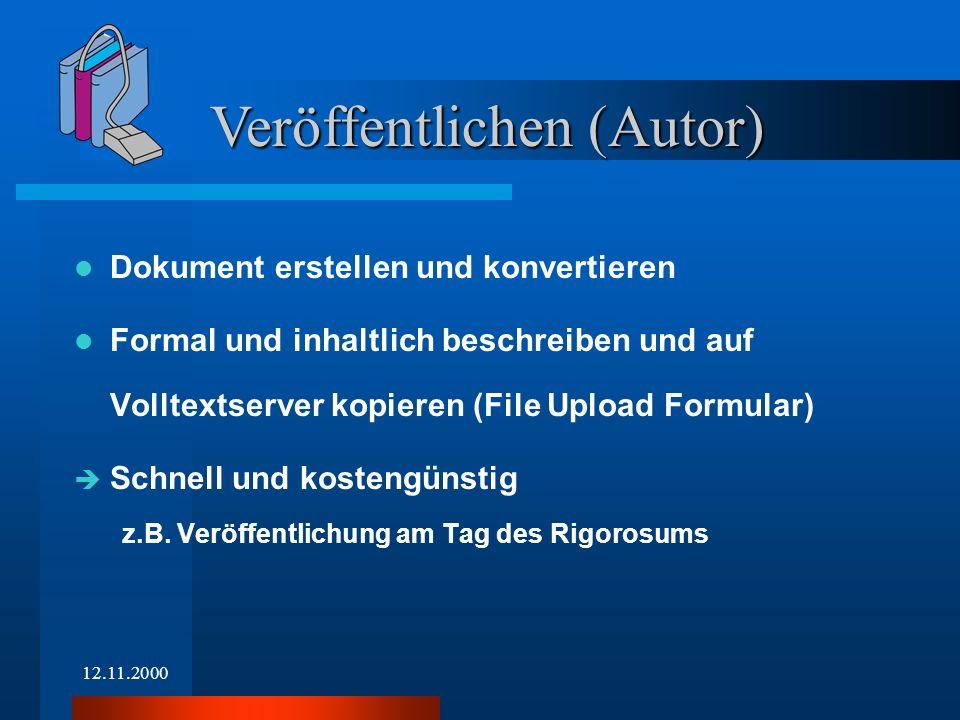 12.11.2000 Dokument erstellen und konvertieren Formal und inhaltlich beschreiben und auf Volltextserver kopieren (File Upload Formular) Schnell und ko