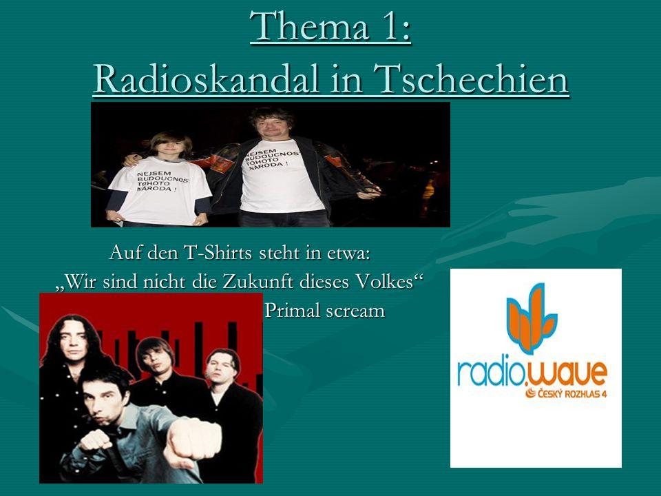 Thema 1: Radioskandal in Tschechien Auf den T-Shirts steht in etwa: Wir sind nicht die Zukunft dieses Volkes Primal scream Primal scream Primal scream