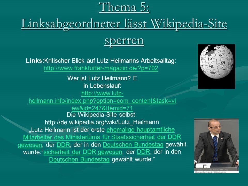 Thema 5: Linksabgeordneter lässt Wikipedia-Site sperren Links:Kritischer Blick auf Lutz Heilmanns Arbeitsalltag: http://www.frankfurter-magazin.de/ p=702 Wer ist Lutz Heilmann.