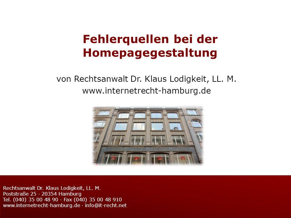Fehlerquellen bei der Homepagegestaltung von Rechtsanwalt Dr. Klaus Lodigkeit, LL. M. www.internetrecht-hamburg.de Rechtsanwalt Dr. Klaus Lodigkeit, L