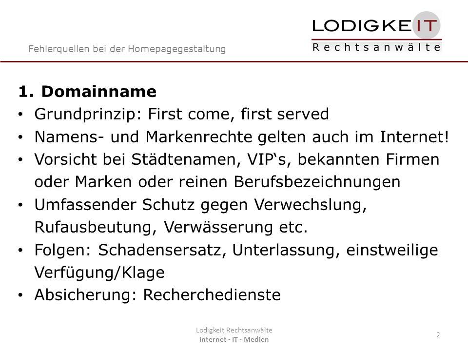 Fehlerquellen bei der Homepagegestaltung Lodigkeit Rechtsanwälte Internet - IT - Medien 2 1.Domainname Grundprinzip: First come, first served Namens-