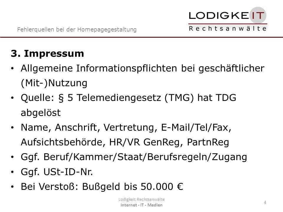 Fehlerquellen bei der Homepagegestaltung Lodigkeit Rechtsanwälte Internet - IT - Medien 4 3. Impressum Allgemeine Informationspflichten bei geschäftli