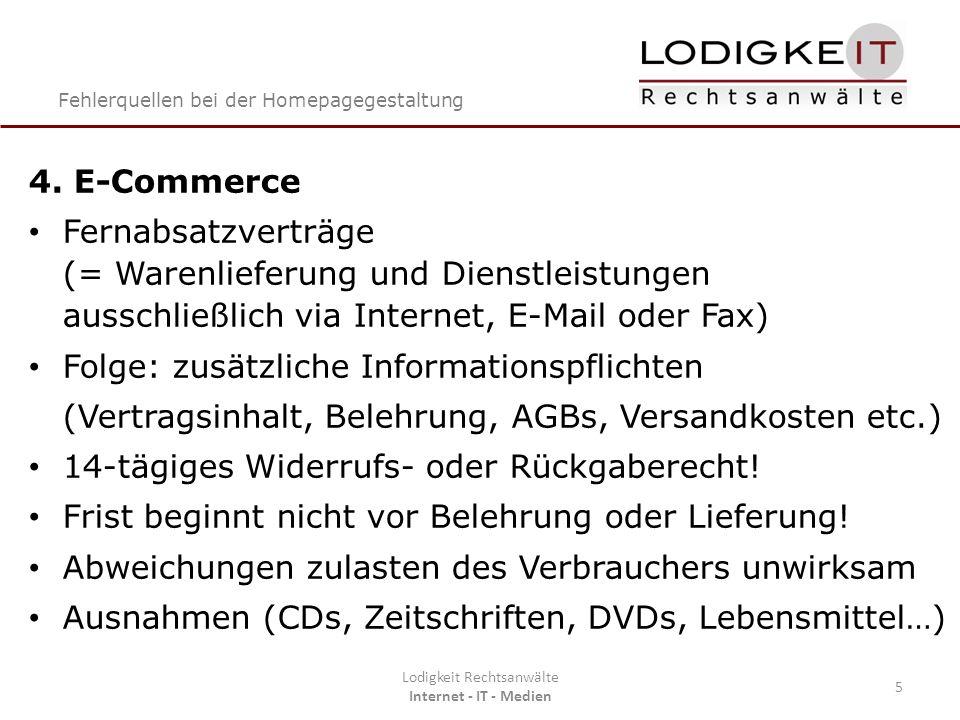 Fehlerquellen bei der Homepagegestaltung Lodigkeit Rechtsanwälte Internet - IT - Medien 5 4. E-Commerce Fernabsatzverträge (= Warenlieferung und Diens