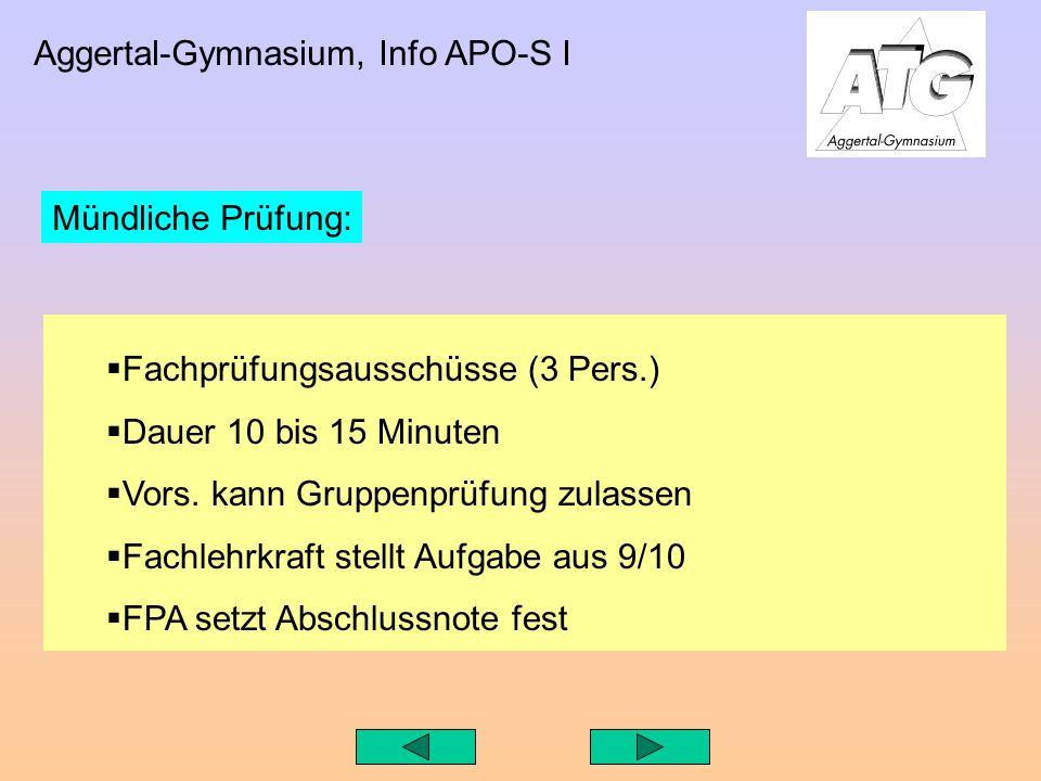 Aggertal-Gymnasium, Info APO-S I Fachprüfungsausschüsse (3 Pers.) Dauer 10 bis 15 Minuten Vors.
