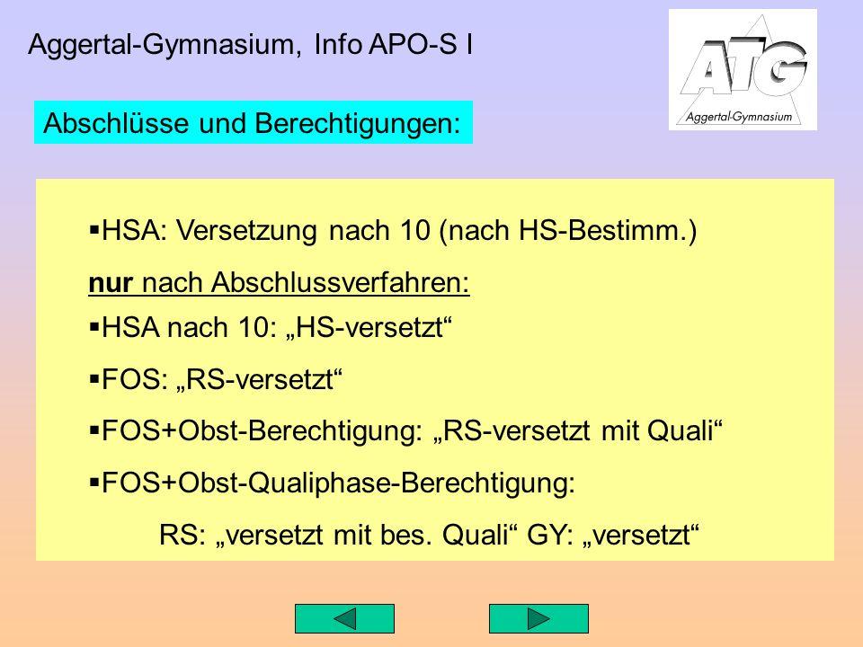 Aggertal-Gymnasium, Info APO-S I HSA: Versetzung nach 10 (nach HS-Bestimm.) nur nach Abschlussverfahren: HSA nach 10: HS-versetzt FOS: RS-versetzt FOS+Obst-Berechtigung: RS-versetzt mit Quali FOS+Obst-Qualiphase-Berechtigung: RS: versetzt mit bes.