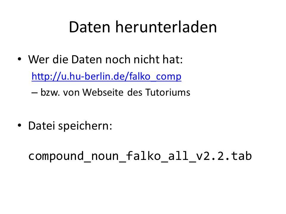 Daten herunterladen Wer die Daten noch nicht hat: http://u.hu-berlin.de/falko_comp – bzw. von Webseite des Tutoriums Datei speichern: compound_noun_fa