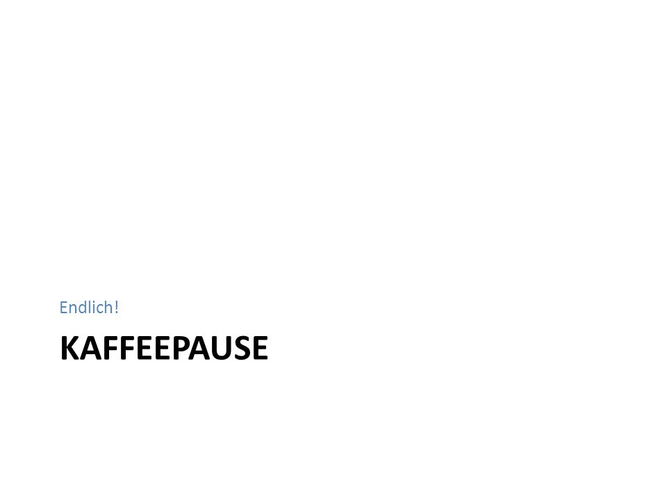 KAFFEEPAUSE Endlich!