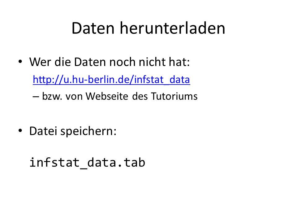 Daten herunterladen Wer die Daten noch nicht hat: http://u.hu-berlin.de/infstat_data – bzw. von Webseite des Tutoriums Datei speichern: infstat_data.t