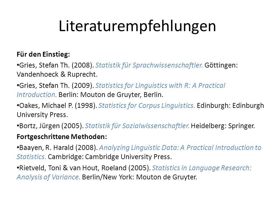 Literaturempfehlungen Für den Einstieg: Gries, Stefan Th. (2008). Statistik für Sprachwissenschaftler. Göttingen: Vandenhoeck & Ruprecht. Gries, Stefa