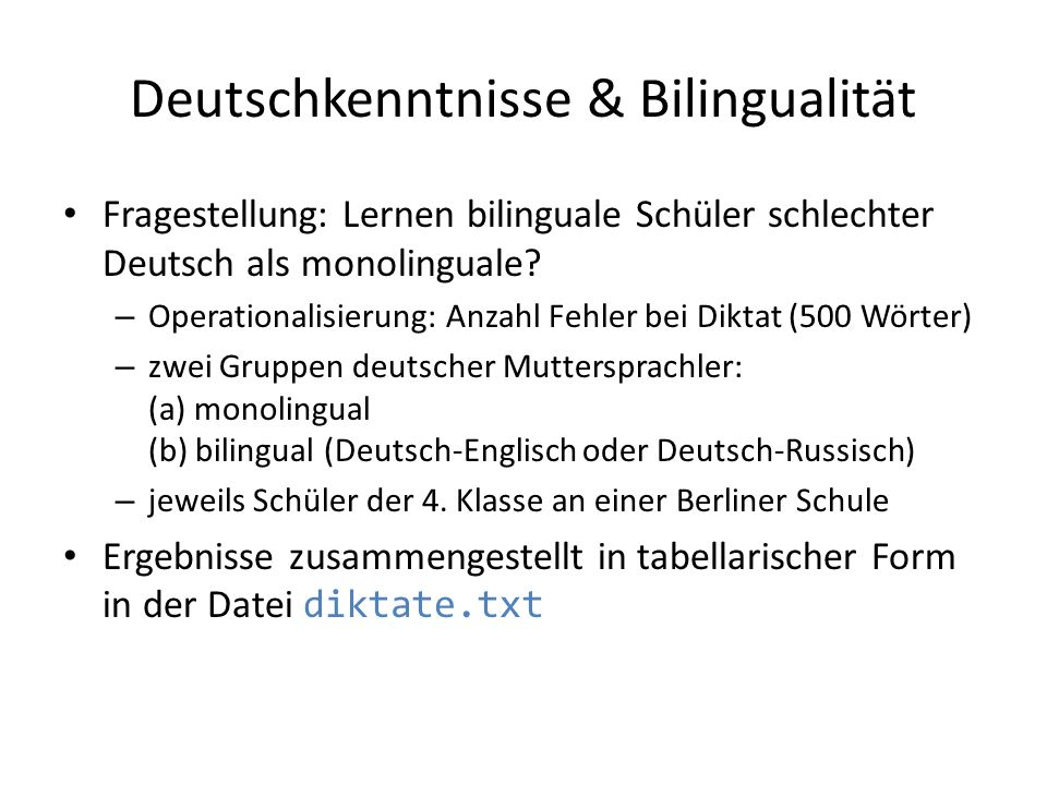 Deutschkenntnisse & Bilingualität Fragestellung: Lernen bilinguale Schüler schlechter Deutsch als monolinguale? – Operationalisierung: Anzahl Fehler b