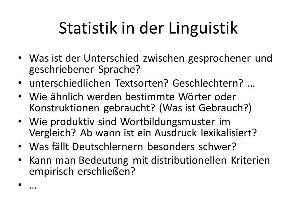 Statistik in der Linguistik Was ist der Unterschied zwischen gesprochener und geschriebener Sprache? unterschiedlichen Textsorten? Geschlechtern? … Wi