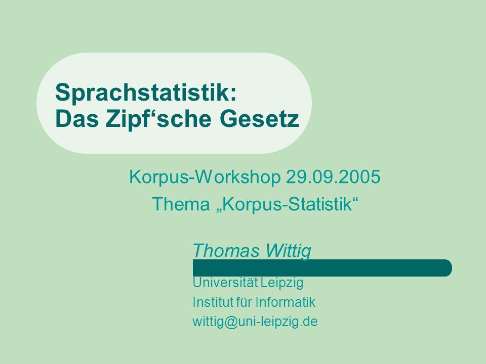 Sprachstatistik: Das Zipfsche Gesetz Korpus-Workshop 29.09.2005 Thema Korpus-Statistik Thomas Wittig Universität Leipzig Institut für Informatik witti