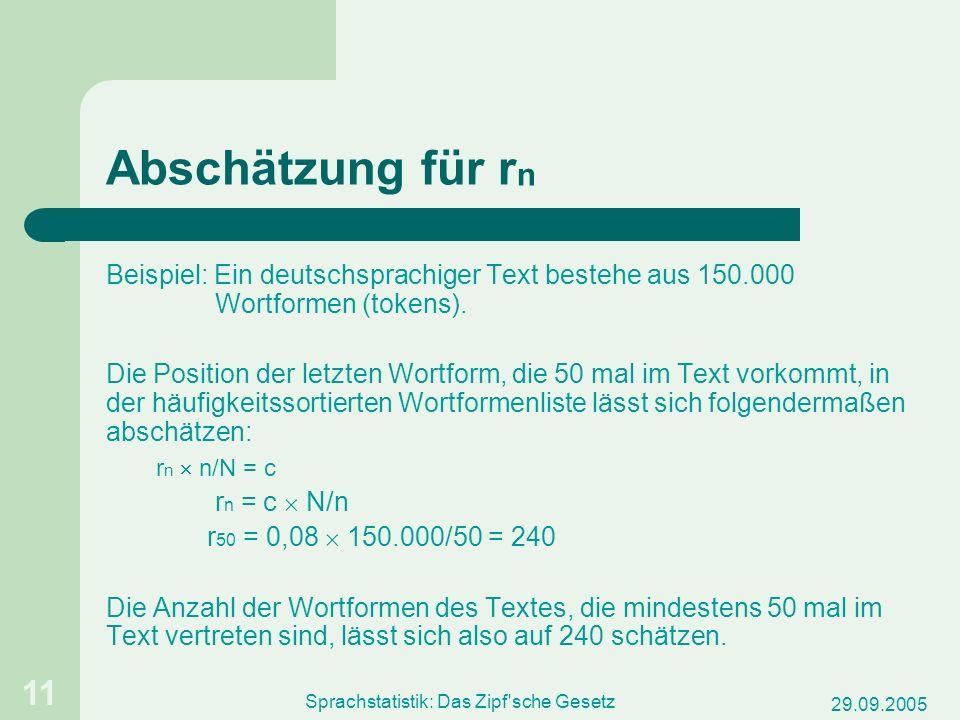 29.09.2005 Sprachstatistik: Das Zipf'sche Gesetz 11 Abschätzung für r n Beispiel: Ein deutschsprachiger Text bestehe aus 150.000 Wortformen (tokens).