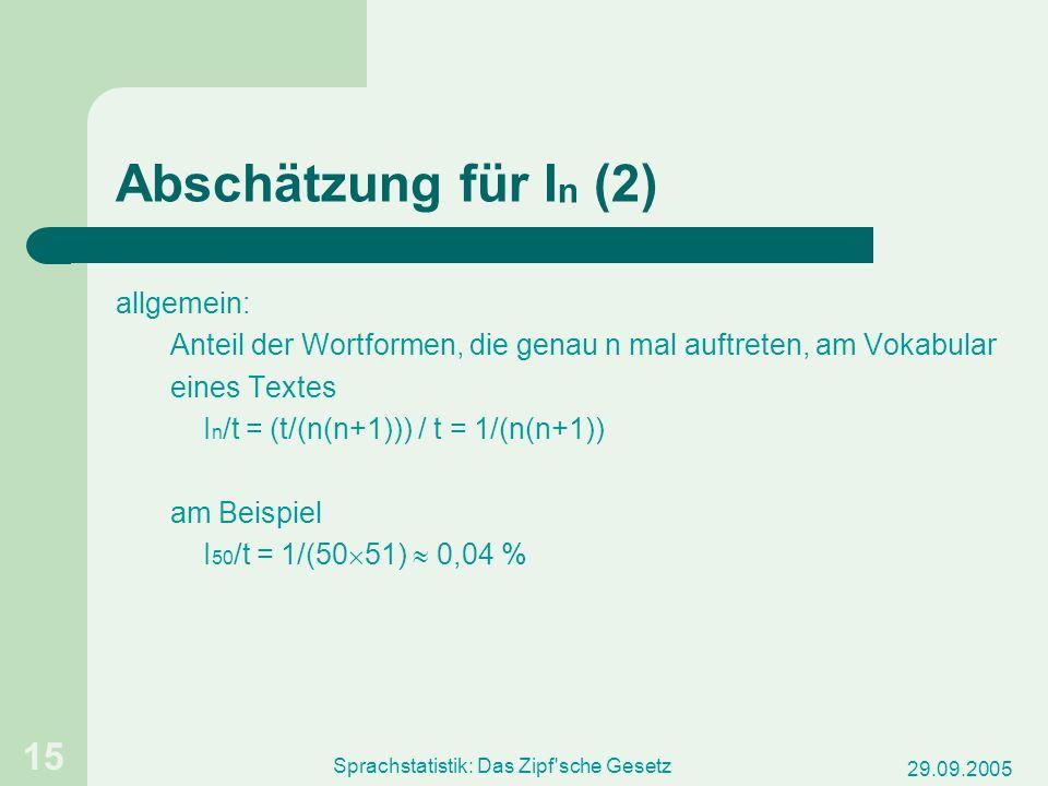 29.09.2005 Sprachstatistik: Das Zipf'sche Gesetz 15 Abschätzung für I n (2) allgemein: Anteil der Wortformen, die genau n mal auftreten, am Vokabular
