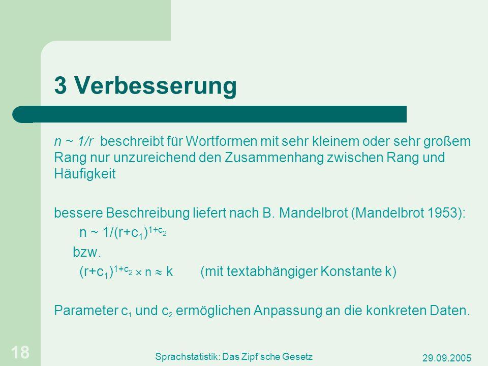 29.09.2005 Sprachstatistik: Das Zipf'sche Gesetz 18 3 Verbesserung n ~ 1/r beschreibt für Wortformen mit sehr kleinem oder sehr großem Rang nur unzure