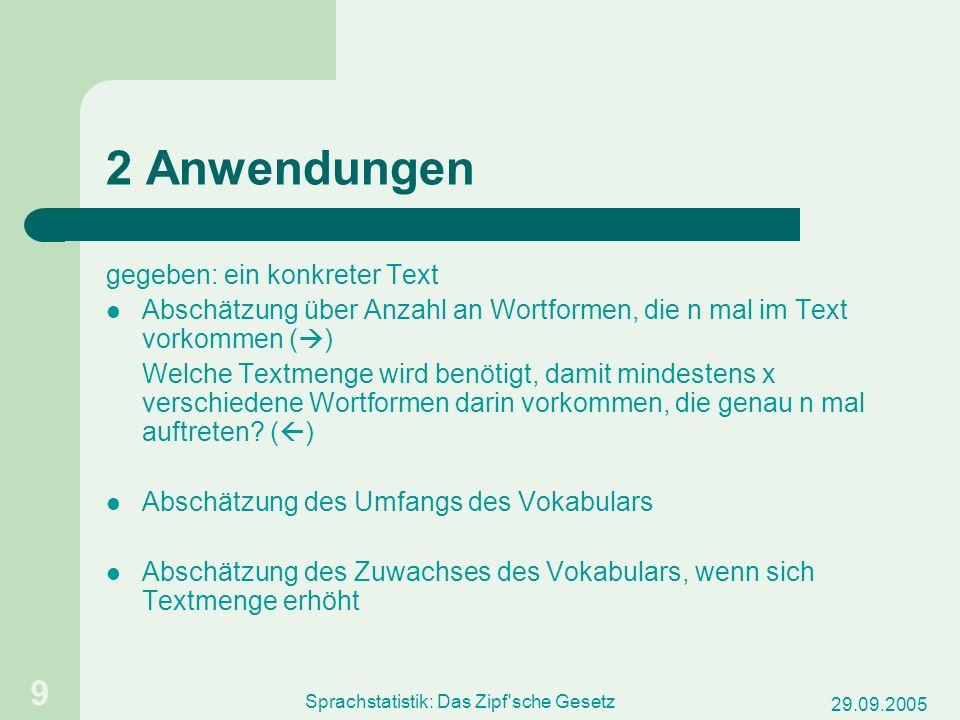 29.09.2005 Sprachstatistik: Das Zipf'sche Gesetz 9 2 Anwendungen gegeben: ein konkreter Text Abschätzung über Anzahl an Wortformen, die n mal im Text