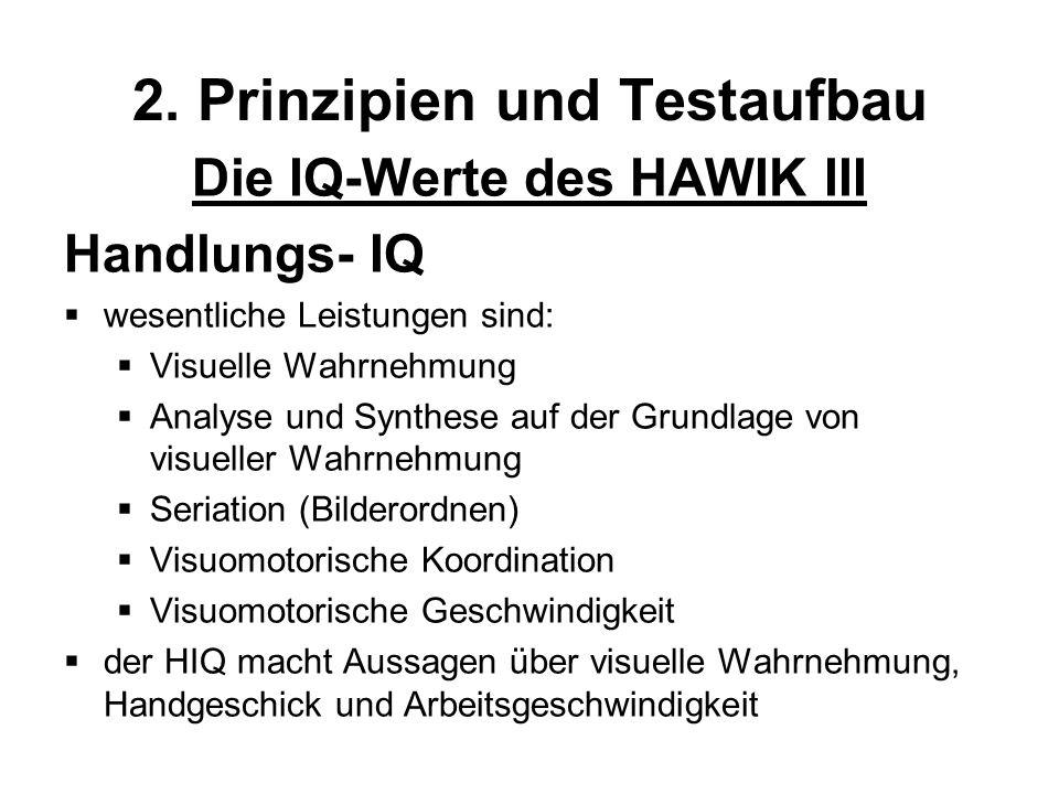 2. Prinzipien und Testaufbau Die IQ-Werte des HAWIK III Handlungs- IQ wesentliche Leistungen sind: Visuelle Wahrnehmung Analyse und Synthese auf der G