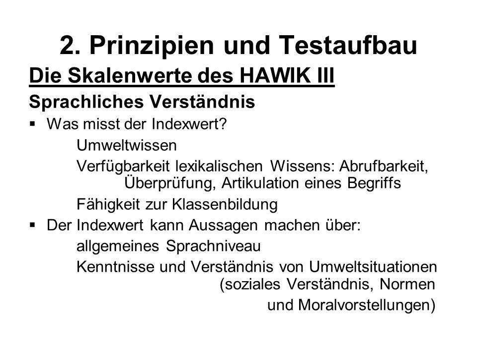 2. Prinzipien und Testaufbau Die Skalenwerte des HAWIK III Sprachliches Verständnis Was misst der Indexwert? Umweltwissen Verfügbarkeit lexikalischen