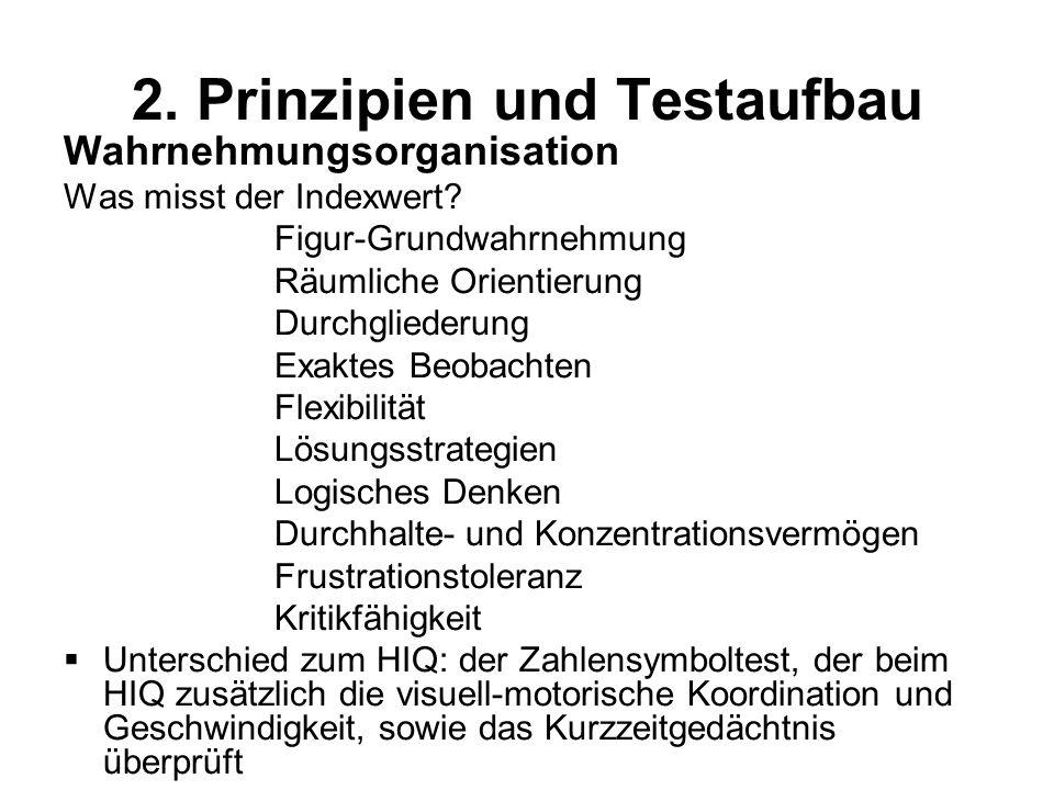 2. Prinzipien und Testaufbau Wahrnehmungsorganisation Was misst der Indexwert? Figur-Grundwahrnehmung Räumliche Orientierung Durchgliederung Exaktes B