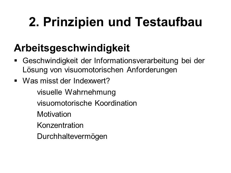 2. Prinzipien und Testaufbau Arbeitsgeschwindigkeit Geschwindigkeit der Informationsverarbeitung bei der Lösung von visuomotorischen Anforderungen Was