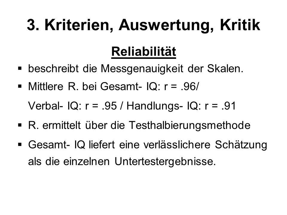 3. Kriterien, Auswertung, Kritik Reliabilität beschreibt die Messgenauigkeit der Skalen. Mittlere R. bei Gesamt- IQ: r =.96/ Verbal- IQ: r =.95 / Hand