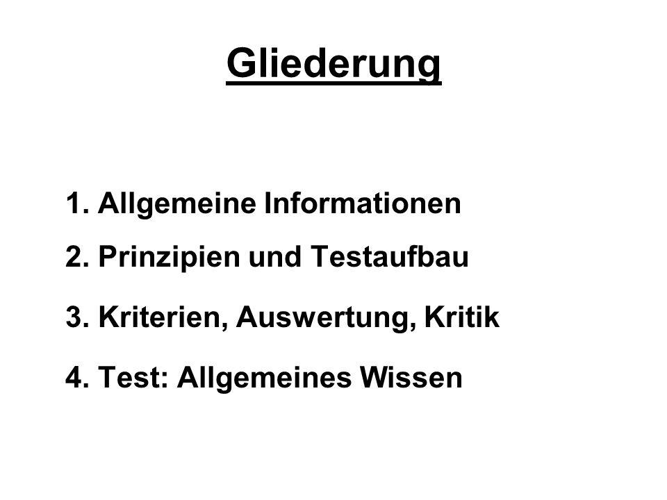 Gliederung 1. Allgemeine Informationen 2. Prinzipien und Testaufbau 3. Kriterien, Auswertung, Kritik 4. Test: Allgemeines Wissen