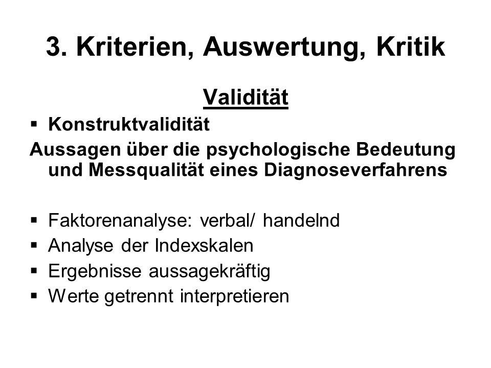 3. Kriterien, Auswertung, Kritik Validität Konstruktvalidität Aussagen über die psychologische Bedeutung und Messqualität eines Diagnoseverfahrens Fak