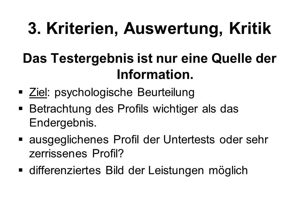 3. Kriterien, Auswertung, Kritik Das Testergebnis ist nur eine Quelle der Information. Ziel: psychologische Beurteilung Betrachtung des Profils wichti