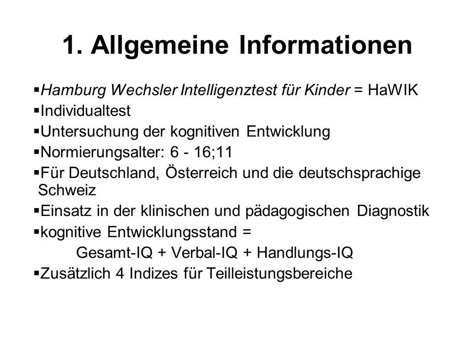 1. Allgemeine Informationen Hamburg Wechsler Intelligenztest für Kinder = HaWIK Individualtest Untersuchung der kognitiven Entwicklung Normierungsalte