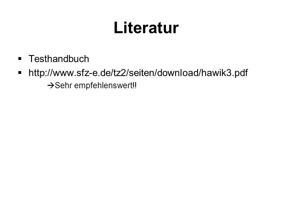 Literatur Testhandbuch http://www.sfz-e.de/tz2/seiten/download/hawik3.pdf Sehr empfehlenswert!!