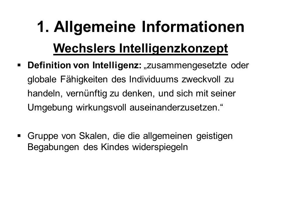 1. Allgemeine Informationen Wechslers Intelligenzkonzept Definition von Intelligenz: zusammengesetzte oder globale Fähigkeiten des Individuums zweckvo