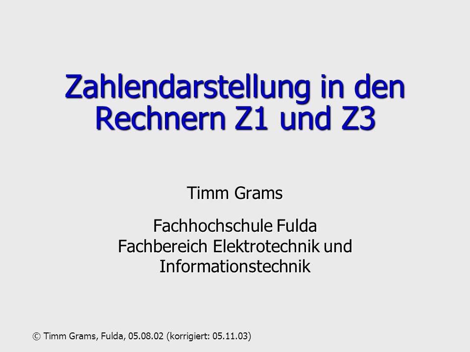 Zahlendarstellung in den Rechnern Z1 und Z3 Timm Grams Fachhochschule Fulda Fachbereich Elektrotechnik und Informationstechnik © Timm Grams, Fulda, 05