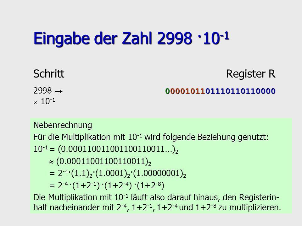 Eingabe der Zahl 2998 ·10 -1 Nebenrechnung Für die Multiplikation mit wird folgende Beziehung genutzt: Für die Multiplikation mit 10 -1 wird folgende