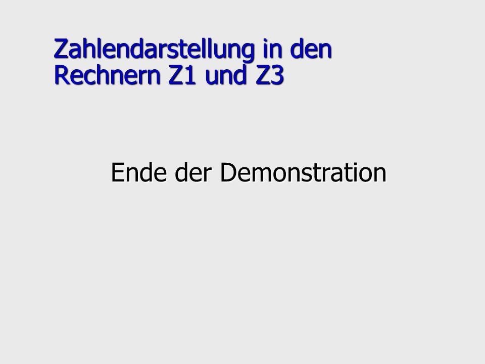 Zahlendarstellung in den Rechnern Z1 und Z3 Ende der Demonstration