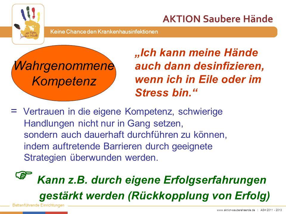 www.aktion-sauberehaende.de | ASH 2011 - 2013 Bettenführende Einrichtungen Keine Chance den Krankenhausinfektionen = Vertrauen in die eigene Kompetenz