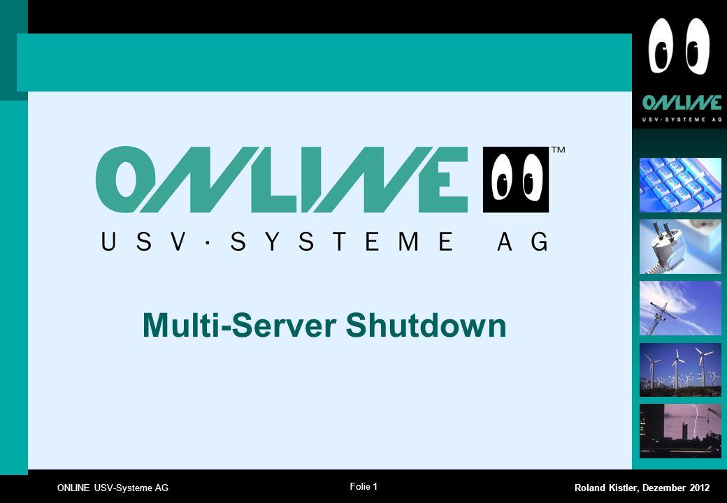 Folie 12 ONLINE USV-Systeme AG Roland Kistler, Dezember 2012 RCCMD Software RCCMD ist eine Netzwerk Client Software, die das Empfangen von Shutdowns und Nachrichten von einen RCCMD Server ermöglicht.