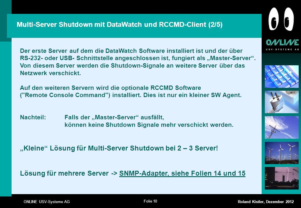 Folie 10 ONLINE USV-Systeme AG Roland Kistler, Dezember 2012 Der erste Server auf dem die DataWatch Software installiert ist und der über RS-232- oder
