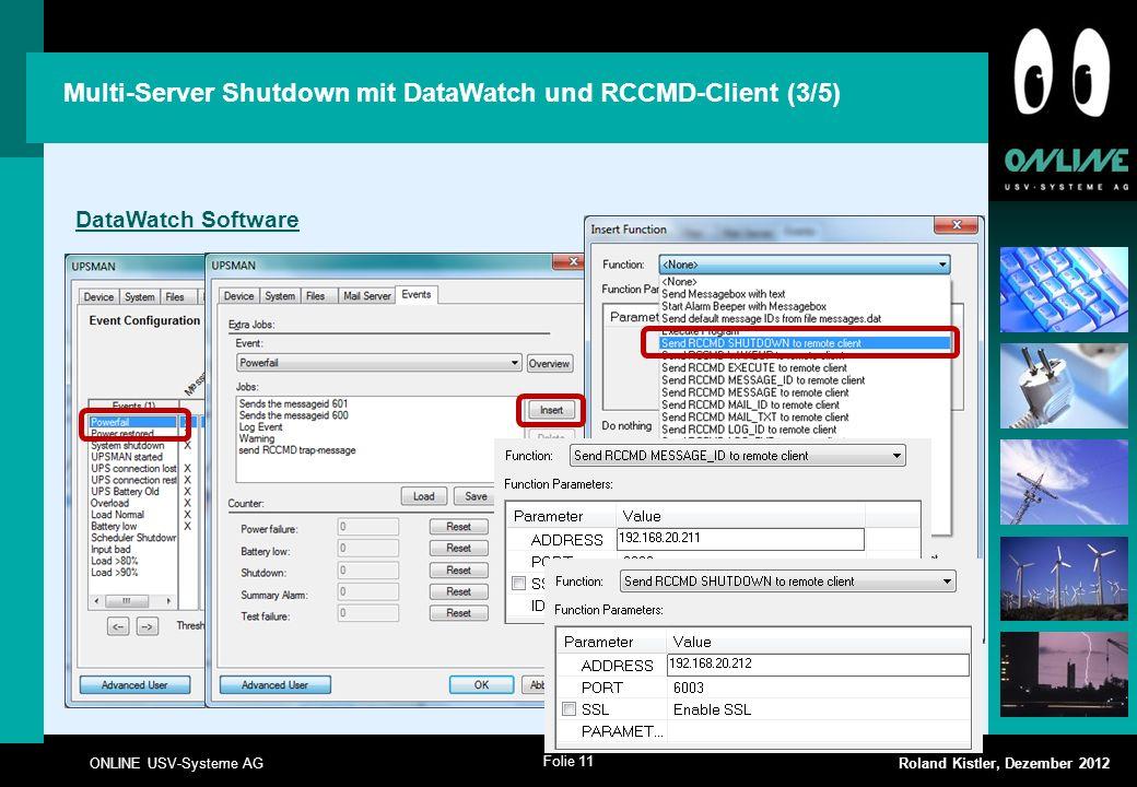 Folie 11 ONLINE USV-Systeme AG Roland Kistler, Dezember 2012 Multi-Server Shutdown mit DataWatch und RCCMD-Client (3/5) DataWatch Software